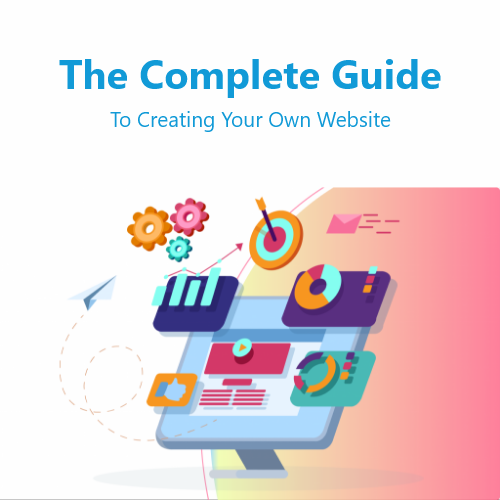 The Complete Guide To Creating Your Own Website
